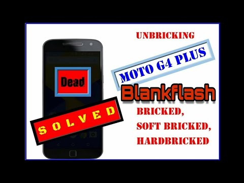 Unbrick Hardbricked,Softbricked moto G4 plus   100% Working!!! 2017  (working __Blankflash_)