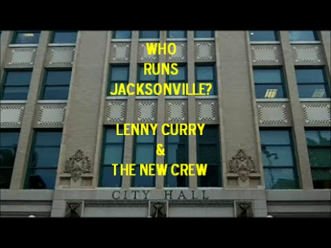 Who Runs Jacksonville? Mayor Lenny Curry & The New Crew- Mousa, Weinstein, & Spann