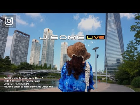 2018 Summer Tropical House Music , EDM , Remix Music Live Stream 24/7 Music Only