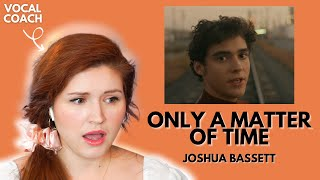 JOSHUA BASSETT I Only a Matter of Time I Vocal Coach Reacts