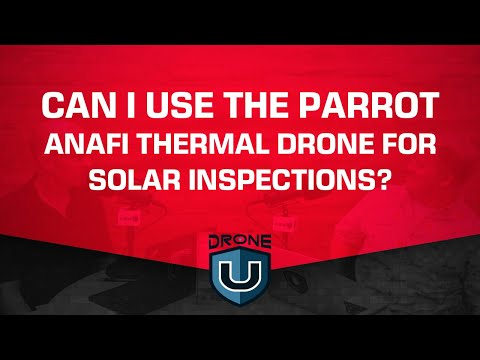 Can I Use the Parrot Anafi Thermal Drone for Solar Inspections?