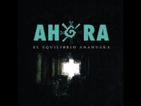 Serie Documental AHORA Tercer Capítulo ¨El Equilibrio Anahuaka¨