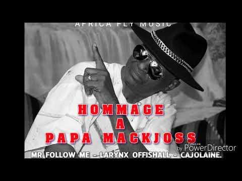 HOMMAGE À PAPA MACKJOSS [ MR FOLLOW ME - LARYNX OFFISHALL & CAJOLAINE