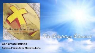 Antonio Parisi, Anna Maria Galliano - Con amore infinito