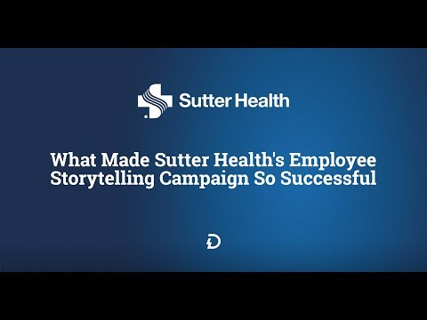 What Made Sutter Health's Employee Storytelling Campaign So Successful