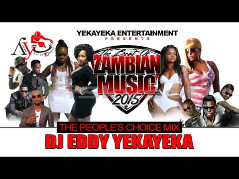 BEST OF ZAMBIAN MUSIC 2015 PART 2 OF 2 BY DJ EDDY YEKAYEKA