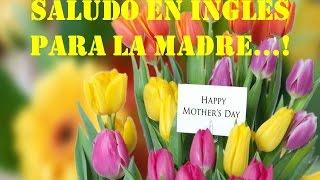SALUDO EN INGLES PARA LA MADRE - HAPPY MOTHER´S DAY