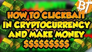 HOW TO CLICKBAIT IN CRYPTOCURRENCIES AND MAKE ALOT OF MONEY (satire)|#LetsTalk