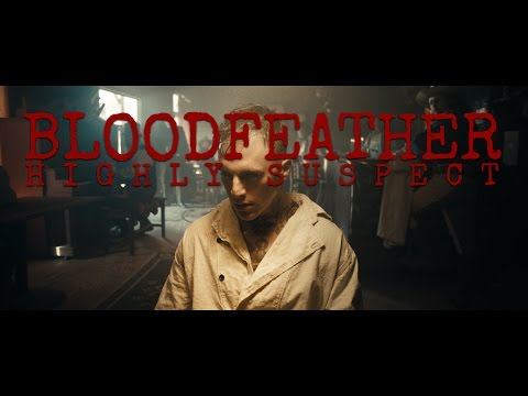 Highly Suspect  Bloodfeather  Video