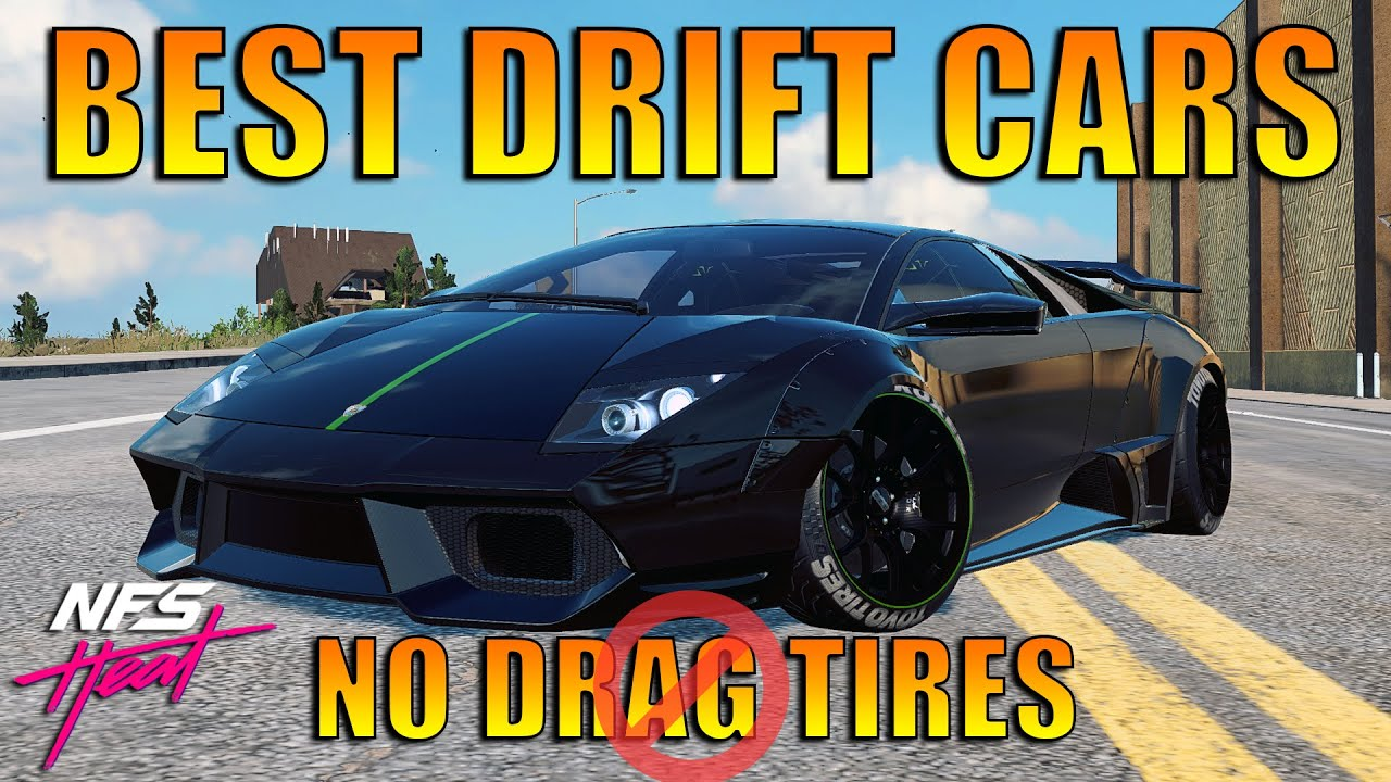 Nfs Heat Top 5 Best Drift Cars In The Game No Drag Tires Installed Youtube