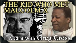 THE KID WHO MET MALCOLM X: A Chat with Greg Cross