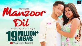 Manzoor Dil (Official Video Song) - Pawandeep Rajan | Arunita Kanjilal | Raj Surani | Latest Song