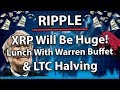 Ripple XRP Will Be Huge, Justin Sun Lunch With Warren Buffet & Litecoin Halving