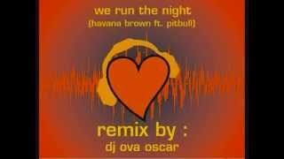Havana Brown ft. Pitbull - We Run The Night ( Remix by DJ OVA )