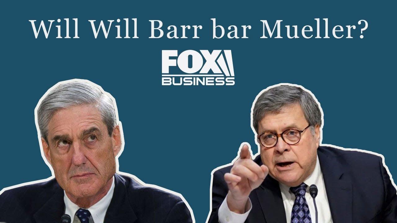 Fox Business: Will Will Barr bar Mueller?