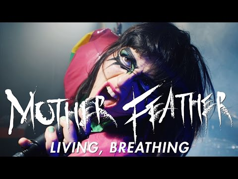 "Mother Feather ""Living, Breathing"" (OFFICIAL VIDEO)"