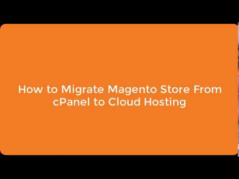 How to Migrate Magento Store from cPanel to Cloud Hosting