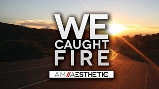 Watch Am Aesthetic We Caught Fire video