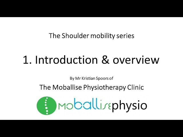 The Shoulder mobility series video 1 - introduction and overview