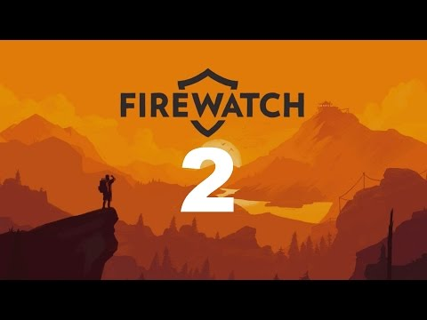 FIREWATCH #2 : I'm a terrible person and I'm OK with that