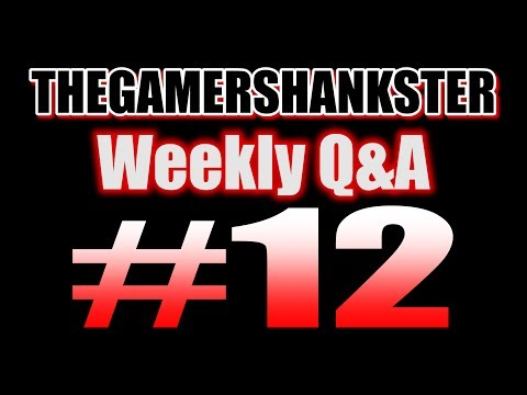 THEGAMERSHANKSTER | Weekly Q&A #12