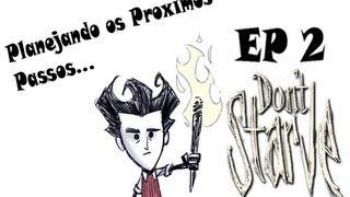 Planejando os Proximos Passos... - Serie Don`t Starve : EP 2