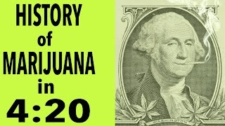 Repeat youtube video History of Marijuana in 4 Minutes and 20 Seconds