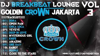 DJ BREAKBEAT LOUNGE 2018 GOLDEN CROWN JAKARTA VOL 3 HeNz CheN