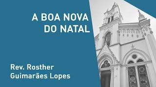 A Boa Nova Do Natal - Rev. Rosther Guimarães Lopes - Culto Matutino - 08/12/2019