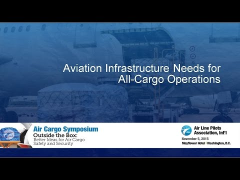 Air Cargo Symposium 2015 - Part 6 - Aviation Infrastructure Needs For All-Cargo Operations