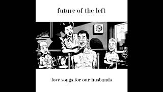 Future of the Left - The Bisexuality of Distance