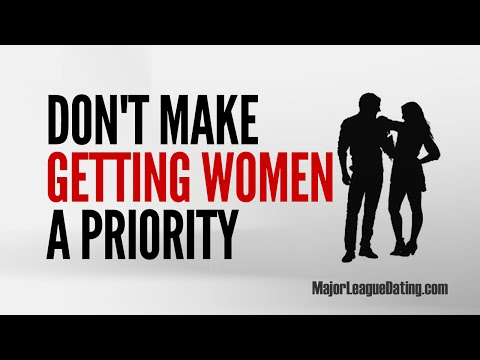 FAST DATING TIP - STOP MAKING WOMEN A PRIORITY - MAJORLEAGUEDATING.COM