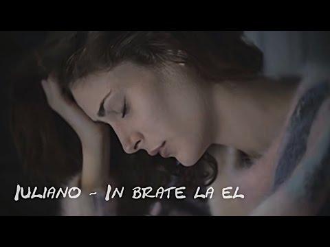 IULIANO - IN BRATE LA EL ♫ [Video]