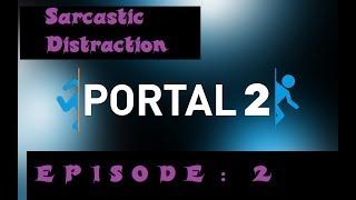 Sarcastic Distraction : Portal 2 - Episode 2