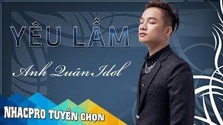 Yêu Lầm - Anh Quân Idol [Audio Official]