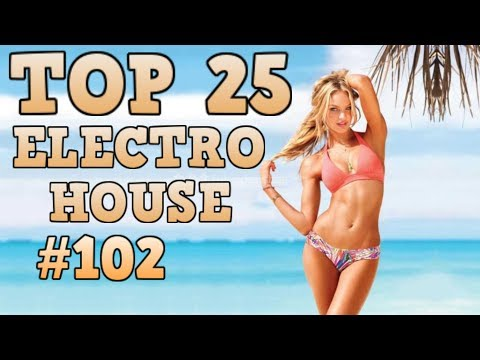 Top 25 Electro House Tracks 2017 #102 August 2017