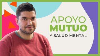 Mikel Merino: Apoyo Mutuo Y Salud Mental