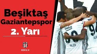 Beşiktaş - Gaziantepspor Maçı 2. Yarı
