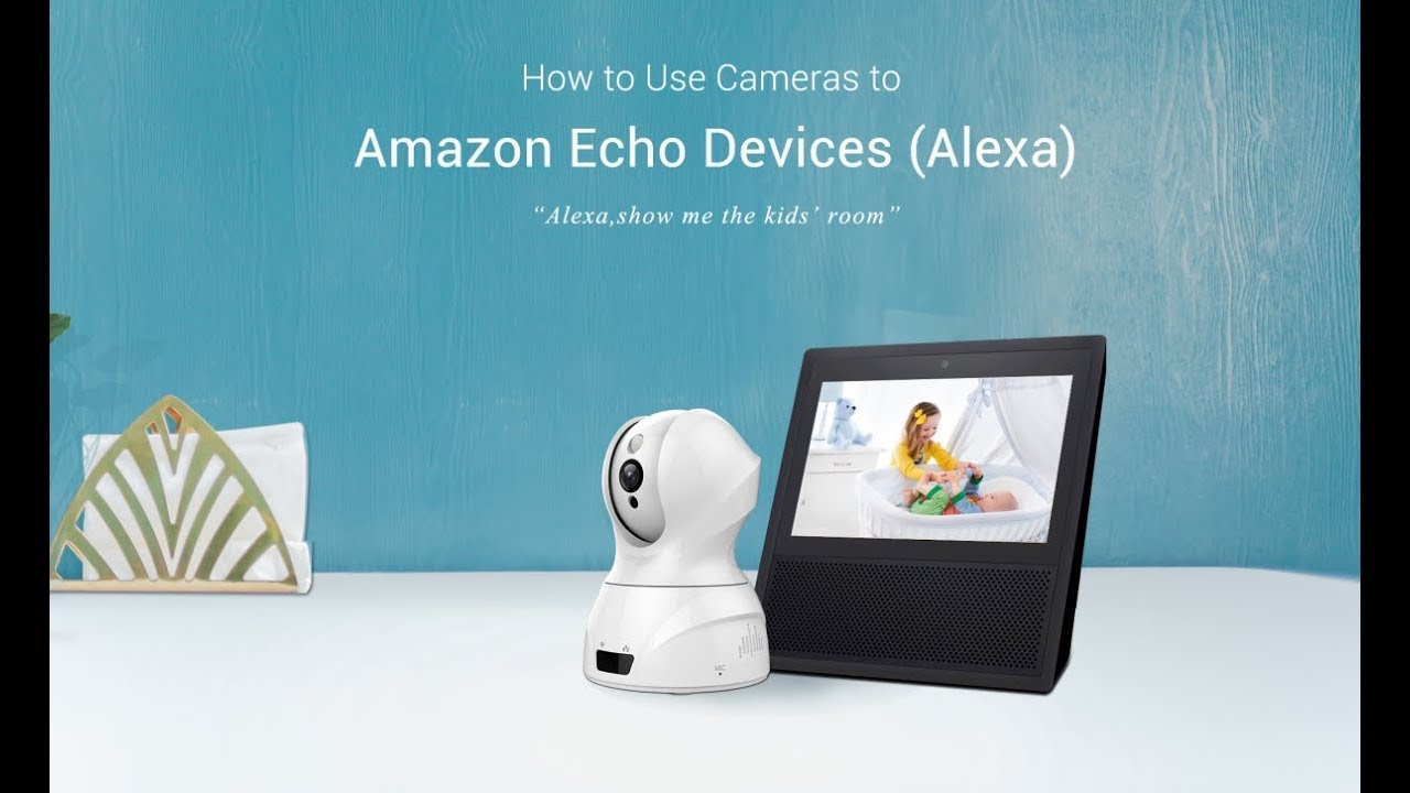 How to Use Cameras to Amazon Echo Devices (Alexa)