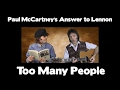 watch he video of Paul McCartney and John Lennon  - Too Many People