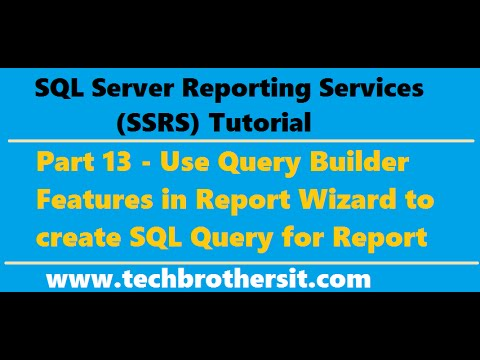 SSRS Tutorial 13 - Use Query Builder Features in Report Wizard to create  SQL Query for Report