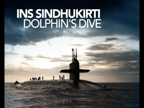 INS SINDHUKIRTI: DOLPHIN'S DIVE