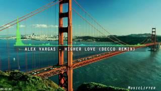 Alex Vargas - Higher Love (DECCO Remix)