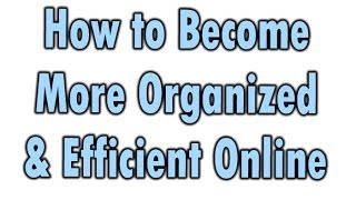 How to Become More Organized and Efficient When Working Online!