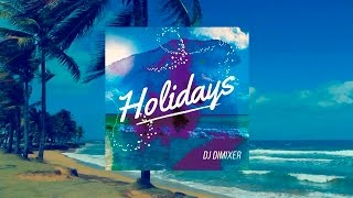 DJ DimixeR – Holidays (Original Mix) [2016]