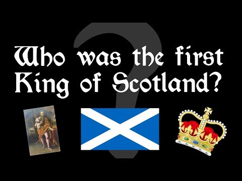 Who was the FIRST King of Scotland?