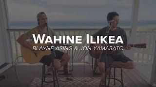 Blayne Asing & Jon Yamasato   Wahine Ilikea
