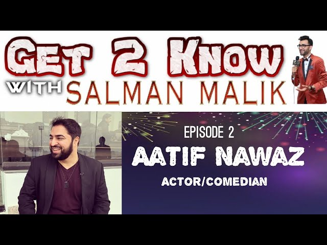 Get 2 Know Aatif Nawaz  Hosted by Salman Malik