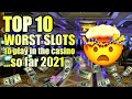 TOP 10 WORST CASINO SLOT MACHINES TO PLAY (SO FAR 2021) ☠️ WOULD YOU PLAY THESE?