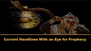 Current Headlines with an Eye for Prophecy: Video 1 for April 2020